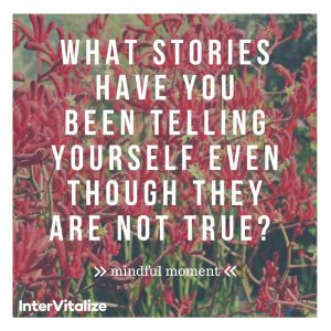 What stories have you been telling yourself